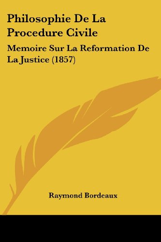 9781160226219: Philosophie De La Procedure Civile: Memoire Sur La Reformation De La Justice (1857) (French Edition)