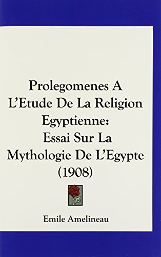 9781160231565: Prolegomenes A L'Etude De La Religion Egyptienne: Essai Sur La Mythologie De L'Egypte (1908) (French Edition)