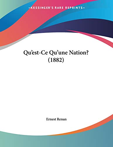 Qu'est-Ce Qu'une Nation? (1882) (French Edition) (9781160234993) by Ernest Renan