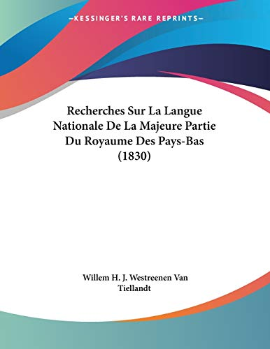 9781160241397: Recherches Sur La Langue Nationale De La Majeure Partie Du Royaume Des Pays-Bas (1830) (French Edition)