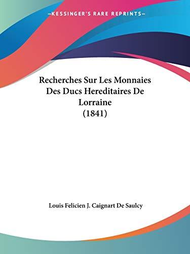 9781160242783: Recherches Sur Les Monnaies Des Ducs Hereditaires de Lorraine (1841)