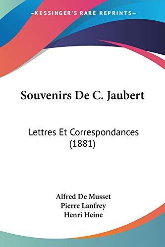 Souvenirs De C. Jaubert: Lettres Et Correspondances (1881) (French Edition) (9781160254984) by Alfred De Musset; Pierre Lanfrey; Henri Heine