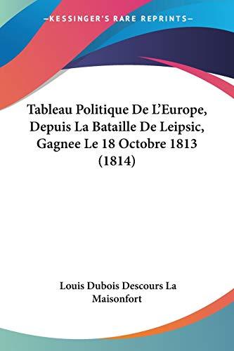 9781160257732: Tableau Politique de L'Europe, Depuis La Bataille de Leipsic, Gagnee Le 18 Octobre 1813 (1814)