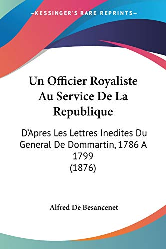 9781160265195: Un Officier Royaliste Au Service De La Republique: D'Apres Les Lettres Inedites Du General De Dommartin, 1786 A 1799 (1876) (French Edition)