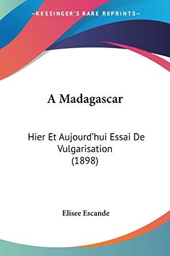 9781160277433: A Madagascar: Hier Et Aujourd'hui Essai de Vulgarisation (1898)
