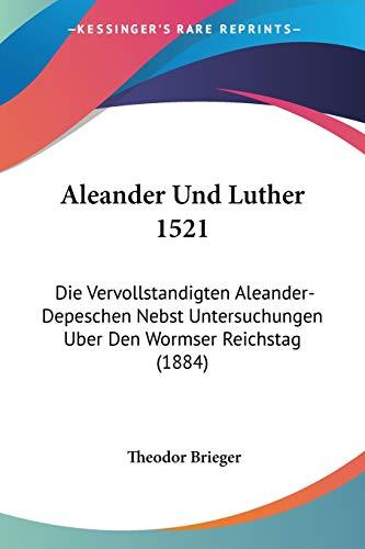 9781160296830: Aleander Und Luther 1521: Die Vervollstandigten Aleander-Depeschen Nebst Untersuchungen Uber Den Wormser Reichstag (1884)