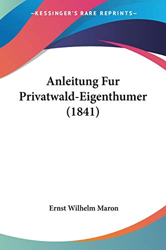 9781160300742: Anleitung Fur Privatwald-Eigenthumer (1841) (German Edition)