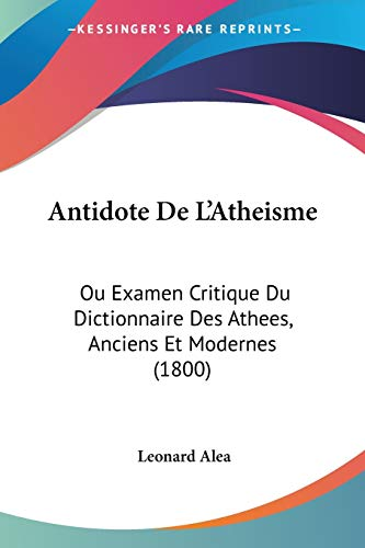 9781160302883: Antidote de L'Atheisme: Ou Examen Critique Du Dictionnaire Des Athees, Anciens Et Modernes (1800)