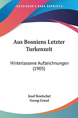 9781160307086: Aus Bosniens Letzter Turkenzeit: Hinterlassene Aufzeichnungen (1905)