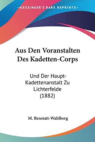9781160308205: Aus Den Voranstalten Des Kadetten-Corps: Und Der Haupt-Kadettenanstalt Zu Lichterfelde (1882) (German Edition)