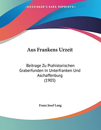 Aus Frankens Urzeit: Beitrage Zu Prahistorischen Graberfunden
