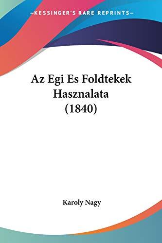 9781160311526: AZ Egi Es Foldtekek Hasznalata (1840)