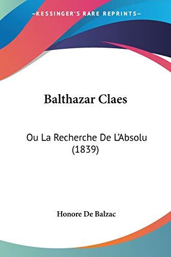 9781160313056: Balthazar Claes: Ou La Recherche De L'Absolu (1839) (French Edition)
