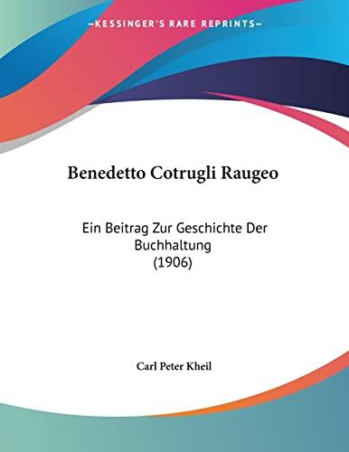 9781160322577: Benedetto Cotrugli Raugeo: Ein Beitrag Zur Geschichte Der Buchhaltung (1906) (German Edition)