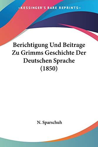 9781160323642: Berichtigung Und Beitrage Zu Grimms Geschichte Der Deutschen Sprache (1850) (German Edition)