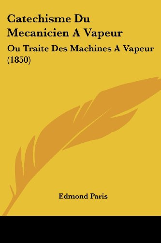 9781160335164: Catechisme Du Mecanicien A Vapeur: Ou Traite Des Machines A Vapeur (1850) (French Edition)