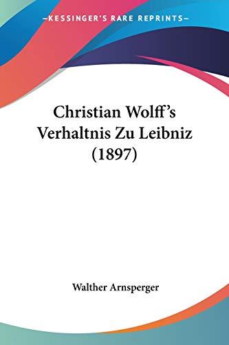 9781160340137: Christian Wolff's Verhaltnis Zu Leibniz (1897)