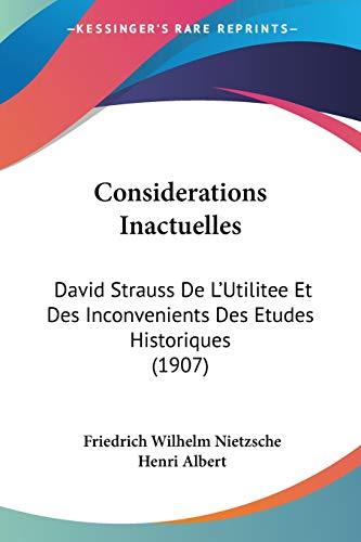 9781160346757: Considerations Inactuelles: David Strauss de L'Utilitee Et Des Inconvenients Des Etudes Historiques (1907)