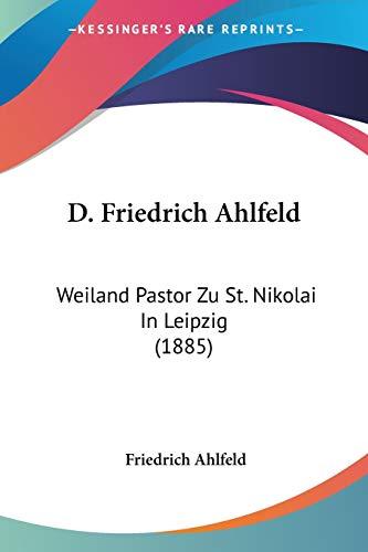 9781160352000: D. Friedrich Ahlfeld: Weiland Pastor Zu St. Nikolai in Leipzig (1885)