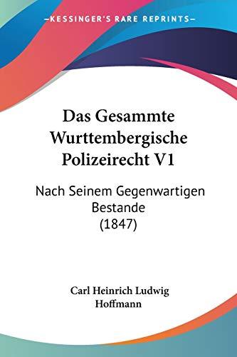 9781160362818: Das Gesammte Wurttembergische Polizeirecht V1: Nach Seinem Gegenwartigen Bestande (1847)