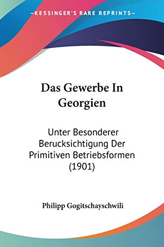 9781160363136: Das Gewerbe in Georgien: Unter Besonderer Berucksichtigung Der Primitiven Betriebsformen (1901)