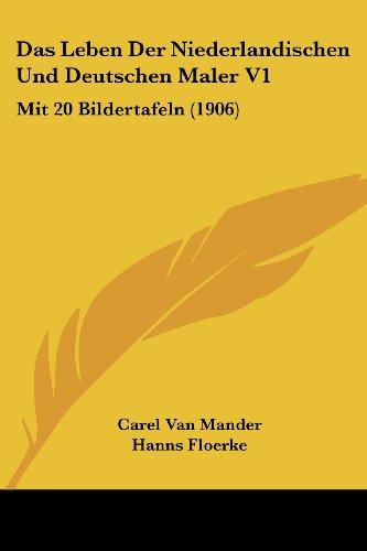 9781160368100: Das Leben Der Niederlandischen Und Deutschen Maler V1: Mit 20 Bildertafeln (1906)
