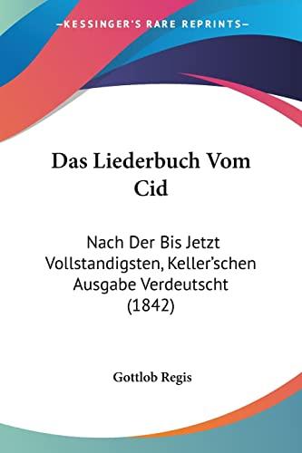 9781160368995: Das Liederbuch Vom Cid: Nach Der Bis Jetzt Vollstandigsten, Keller'schen Ausgabe Verdeutscht (1842)