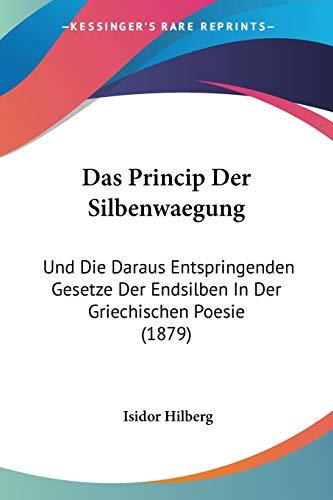 9781160372268: Das Princip Der Silbenwaegung: Und Die Daraus Entspringenden Gesetze Der Endsilben in Der Griechischen Poesie (1879)