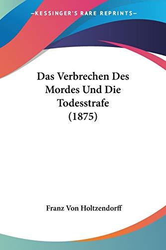 9781160378185: Das Verbrechen Des Mordes Und Die Todesstrafe (1875) (German Edition)