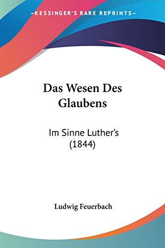 9781160380195: Das Wesen Des Glaubens: Im Sinne Luther's (1844) (German Edition)