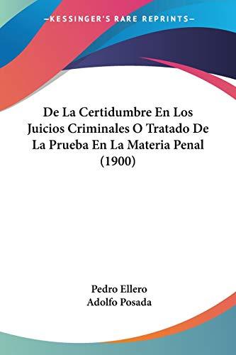 9781160393256: de La Certidumbre En Los Juicios Criminales O Tratado de La Prueba En La Materia Penal (1900)