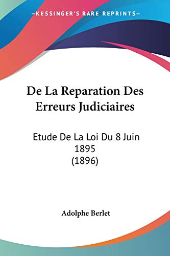 9781160397322: De La Reparation Des Erreurs Judiciaires: Etude De La Loi Du 8 Juin 1895 (1896) (French Edition)