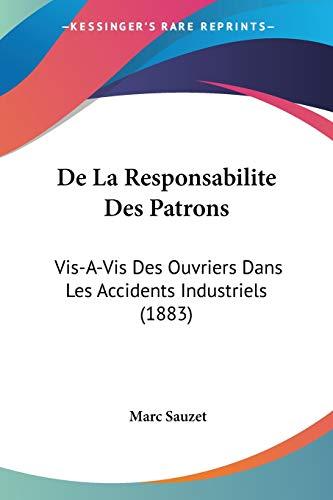 9781160397759: De La Responsabilite Des Patrons: Vis-A-Vis Des Ouvriers Dans Les Accidents Industriels (1883) (French Edition)