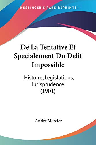 9781160398480: de La Tentative Et Specialement Du Delit Impossible: Histoire, Legislations, Jurisprudence (1901)