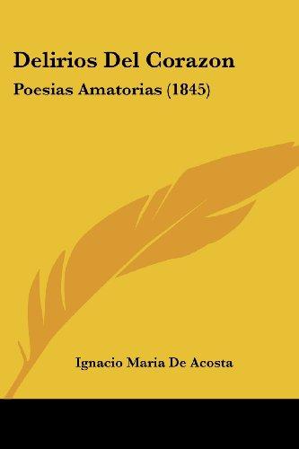 9781160419208: Delirios del Corazon: Poesias Amatorias (1845)