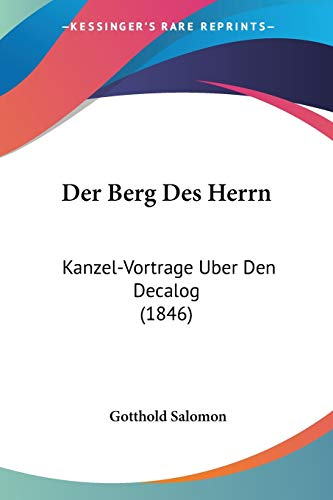 9781160427234: Der Berg Des Herrn: Kanzel-Vortrage Uber Den Decalog (1846) (German Edition)