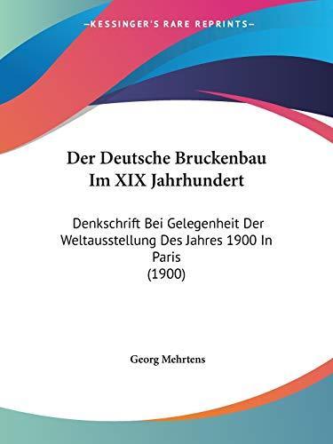 9781160429320: Der Deutsche Bruckenbau Im XIX Jahrhundert: Denkschrift Bei Gelegenheit Der Weltausstellung Des Jahres 1900 in Paris (1900)