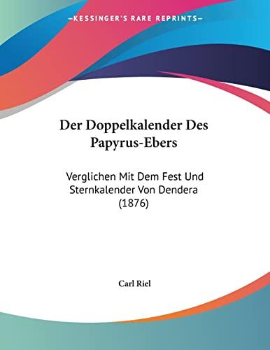 9781160430227: Der Doppelkalender Des Papyrus-Ebers: Verglichen Mit Dem Fest Und Sternkalender Von Dendera (1876)