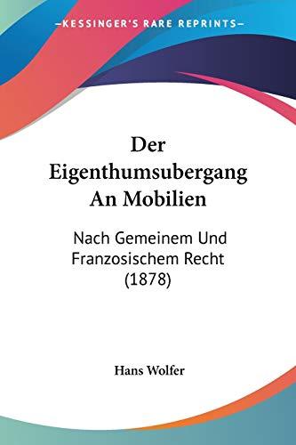 9781160430555: Der Eigenthumsubergang An Mobilien: Nach Gemeinem Und Franzosischem Recht (1878) (German Edition)