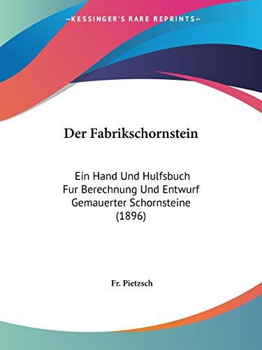 9781160432108: Der Fabrikschornstein: Ein Hand Und Hulfsbuch Fur Berechnung Und Entwurf Gemauerter Schornsteine (1896) (German Edition)