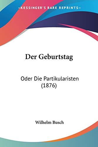 9781160433433: Der Geburtstag: Oder Die Partikularisten (1876) (German Edition)