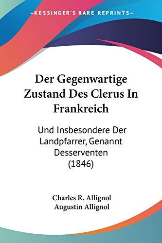 9781160433563: Der Gegenwartige Zustand Des Clerus in Frankreich: Und Insbesondere Der Landpfarrer, Genannt Desserventen (1846)