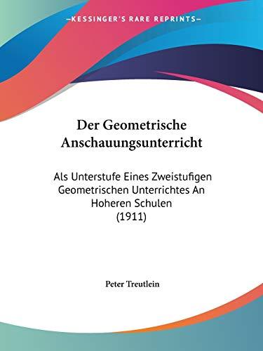 9781160433877: Der Geometrische Anschauungsunterricht: ALS Unterstufe Eines Zweistufigen Geometrischen Unterrichtes an Hoheren Schulen (1911)