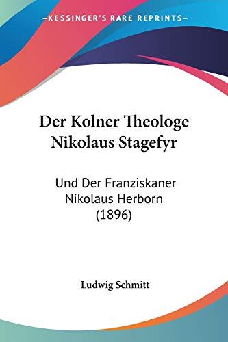 9781160436717: Der Kolner Theologe Nikolaus Stagefyr: Und Der Franziskaner Nikolaus Herborn (1896) (German Edition)