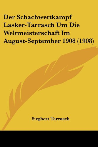 9781160443395: Der Schachwettkampf Lasker-Tarrasch Um Die Weltmeisterschaft Im August-September 1908 (1908)
