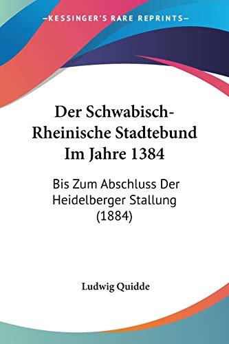 9781160443883: Der Schwabisch-Rheinische Stadtebund Im Jahre 1384: Bis Zum Abschluss Der Heidelberger Stallung (1884) (German Edition)
