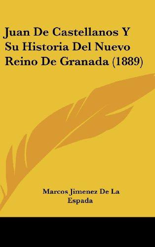 9781160453950: Juan De Castellanos Y Su Historia Del Nuevo Reino De Granada (1889) (Spanish Edition)