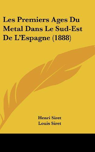 9781160454209: Les Premiers Ages Du Metal Dans Le Sud-Est de L'Espagne (1888)