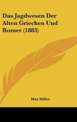 Das Jagdwesen Der Alten Griechen Und Romer (1883) (German Edition) (1160455279) by Max Miller