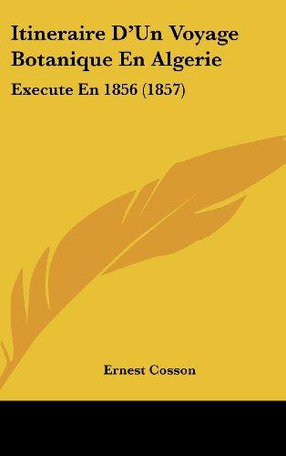 9781160456272: Itineraire D'Un Voyage Botanique En Algerie: Execute En 1856 (1857)
